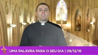 UMA PALAVRA PARA O SEU DIA | 09/12/16