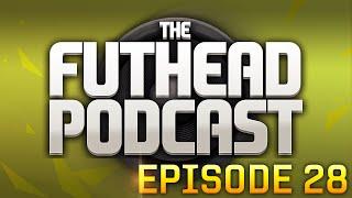 The Futhead Podcast Episode 28
