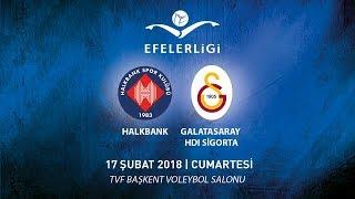2017 - 2018 / Efeler Ligi 20. Hafta / Halkbank 3 - 2 Galatasaray HDI SİGORTA
