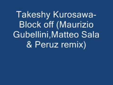 Takeshy Kurosawa-Block off (Maurizio Gubellini,Matteo Sala & Peruz remix)