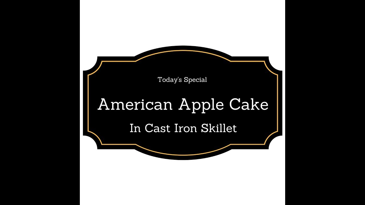 American Apple Cake in Cast Iron Skillet Recipe - YouTube