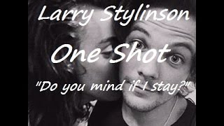 "Larry Stylinson One Shot ""Do you mind if I stay?"""