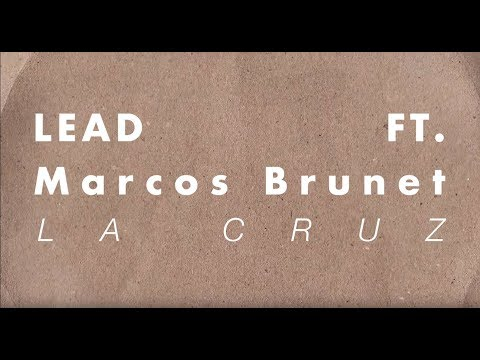 LEAD - La Cruz Ft. Marcos Brunet