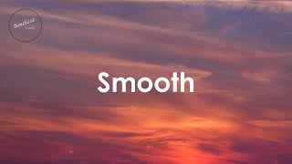 Santana - Smooth [ft. Rob Thomas] (Lyrics)