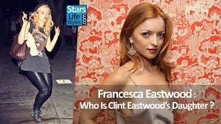 Francesca Eastwood, Model And Actress : Who Is Clint Eastwood's Daughter ?