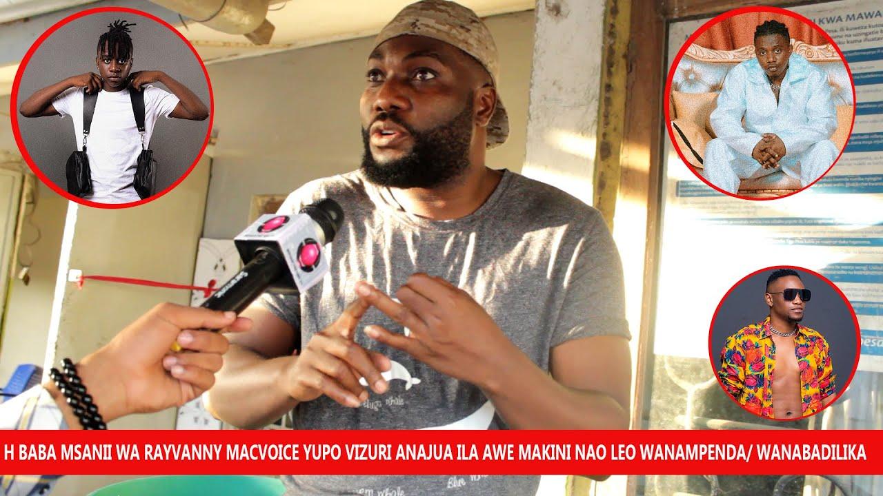 Download H BABA  MSANII WA RAYVAN MACVOICE YUPO VIZURI ANAJUA ILA AWE MAKINI NAO LEO WANAMPENDA KESHO WANABAD