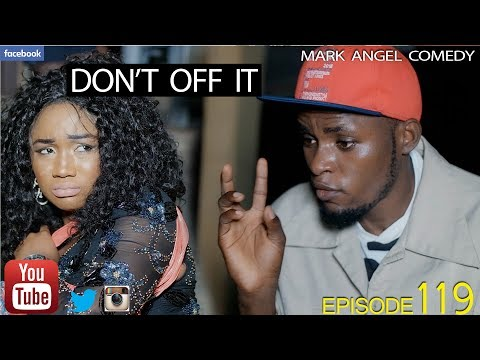 [Video]: Mark Angel Comedy – Don't Off It (Episode 119)