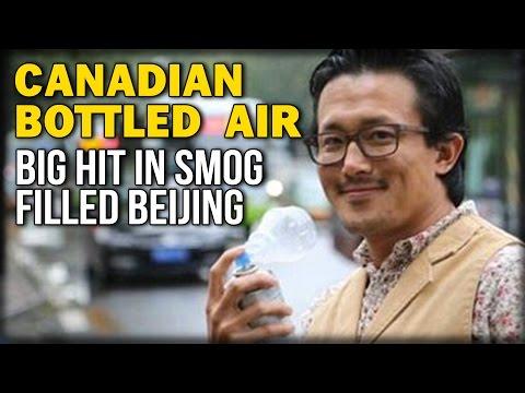 CANADIAN BOTTLED AIR BIG HIT IN SMOG FILLED BEIJING