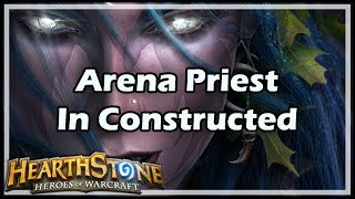 [Hearthstone] Arena Priest In Constructed