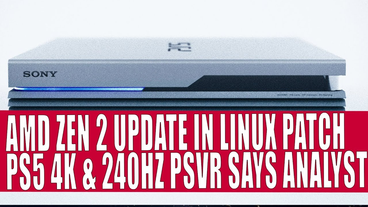 AMD Zen 2 Updates Appear In Linux Patch | Playstation 5 4K & 240HZ PSVR  Capable?