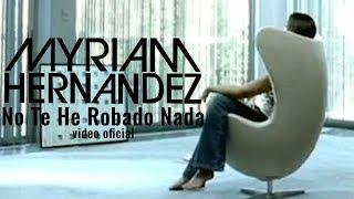 Myriam Hernández - No Te He Robado Nada