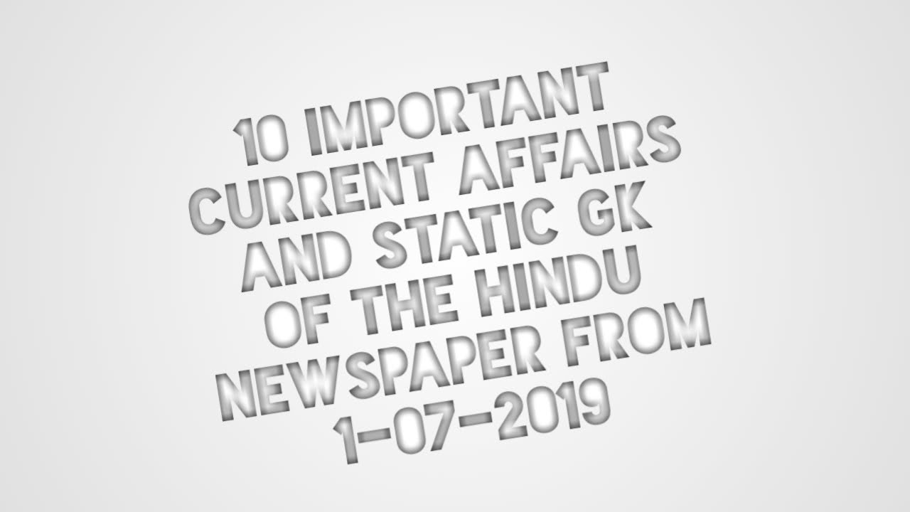 Top 10 current affairs and static GK of the Hindu of 1st July 2019 (In  English)