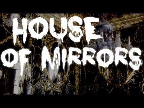 """""""House of Mirrors"""""""
