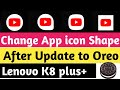 Lenovo k8 plus new feature | now you can change app icon shape after update oreo