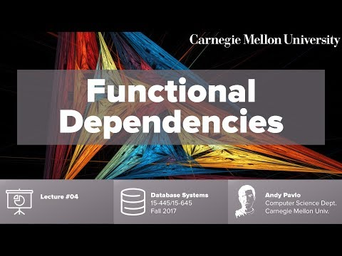 CMU Database Systems - 04 Functional Dependencies (Fall 2017)