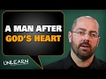 David, a man after God's own heart (loving God) - UNLEARN
