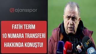 Fatih Terim'den 10 numara transferi hakkında açıklama I Galatasaray