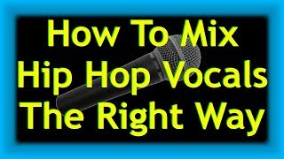 How To Mix Hip Hop Vocals The Right Way