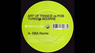Art Of Trance Vs POB - Turkish Bizarre (DBA Remix) (2004)