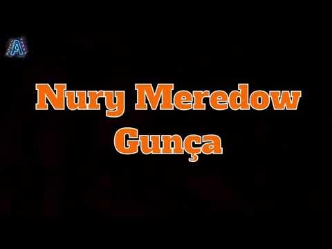 Nury Meredow - Guncha . Aydymlar tekst