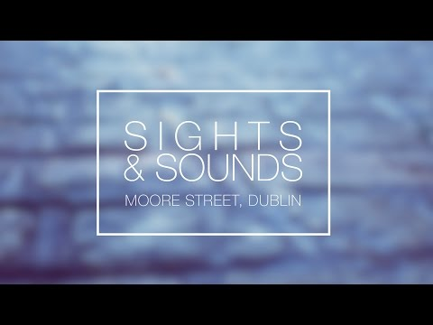 Sights & Sounds - Moore Street - Dublin