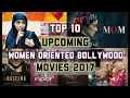 Top 10 Upcoming Women Oriented Bollywood Movies 2017 : Women Empowerment
