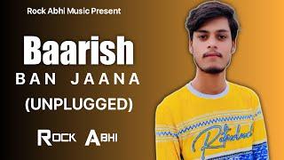 Baarish Ban Jaana   Stebin Ben, Payal Dev   Cover   Rock Abhi - Hina Khan Shaheer Shaikh   Music