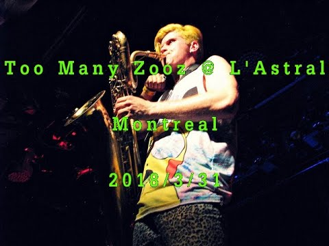 Too Many Zooz @ L'Astral Montreal 31/03/2018 Full set