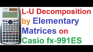 LU Decomposition of Matrix 4 - by Elementary Matrices on Casio fx-991ES Scientific Calculator
