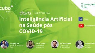 #CuboHealth Dasa - Meetup #6: Inteligência Artificial na Saúde pós COVID-19