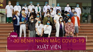 Thêm 30 bệnh nhân mắc Covid-19 được xuất viện | VTC Now