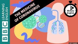 The medicine of coronavirus - 6 Minute English