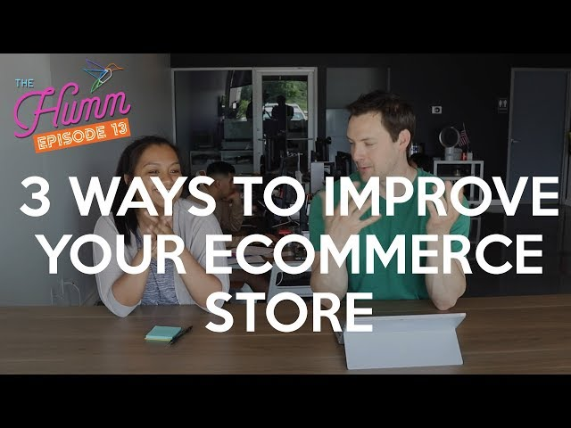 3 Easy Ways To Improve Your eCommerce Store - The Humm Episode 13