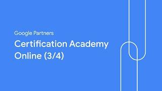 Google Partners Certification Academy Online (3/4)