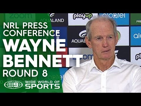 NRL Press Conference: Wayne Bennett - Round 8 | NRL on Nine