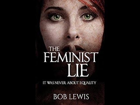 the feminist lie it was never about equality
