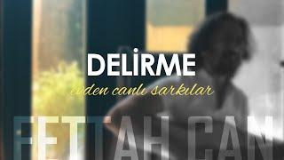 Fettah Can - Delirme (Evden Canlı Şarkılar #3) Resimi