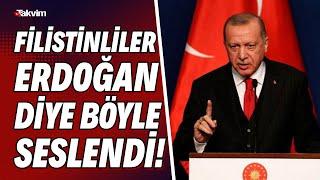 Filistinliler Erdoğan diye böyle seslendi!