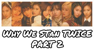 Why We Stan TWICE (트와이스) | Part 2