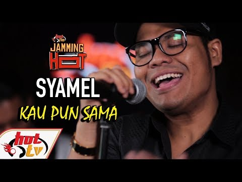SYAMEL - Kau Pun Sama - JAMMING HOT (LIVE)