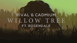Rival & Cadmium - Willow Tree (feat. Rosendale)