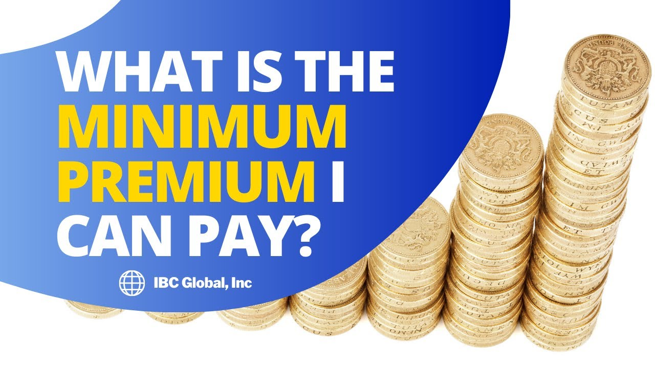 What Is The Minimum Premium I Can Pay Ibc Global Inc Youtube