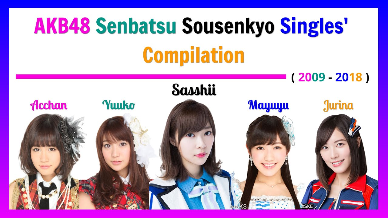 [AKB48] Senbatsu Sousenkyo Singles Compilation - YouTube