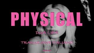 DUA LIPA-PHYSICAL (TRADUZIONE ITALIANO)