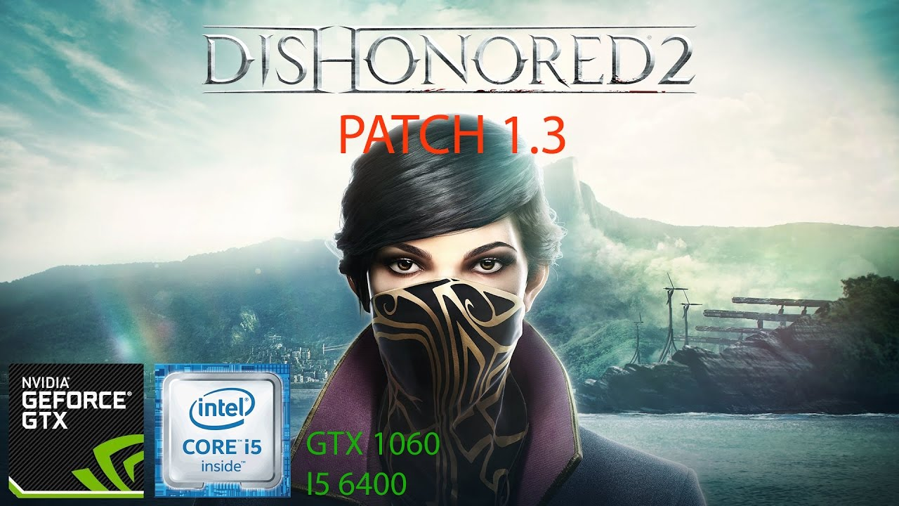 Dishonored 2 Patch 1.3 GTX 1060 | I5 6400 FPS Test - YouTube