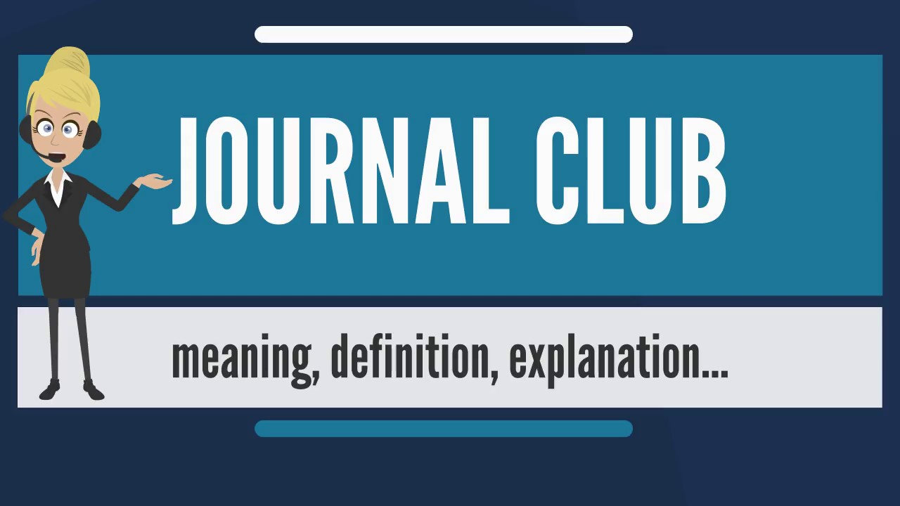 What Is Journal Club What Does Journal Club Mean Journal Club