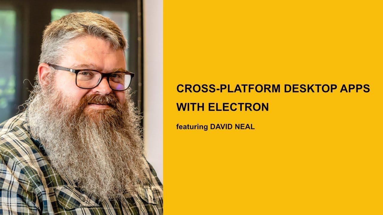 Cross Platform Desktop Apps with Electron