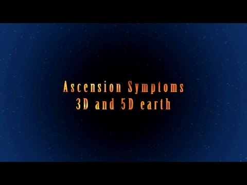Ascension Symptoms - 3D and 5D earth - The Earth Reality Is Expanding