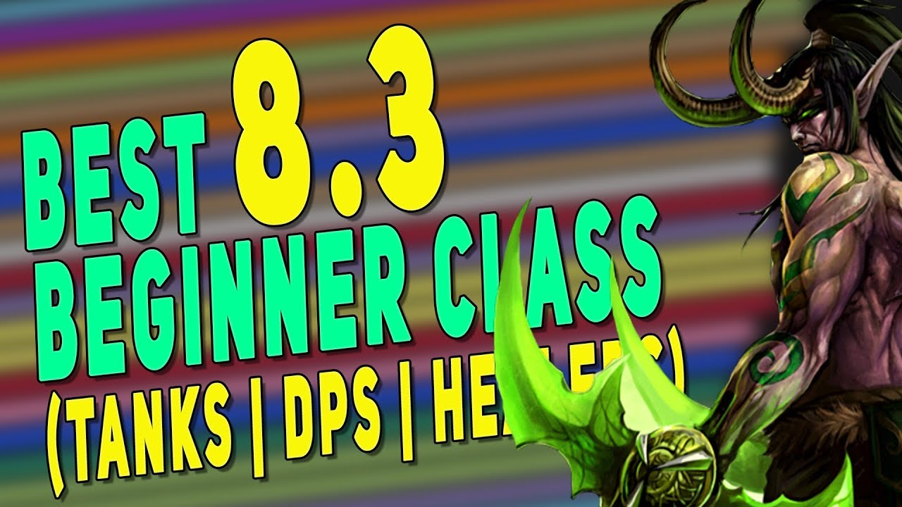 Bfa 8 3 Best Easy Class To Play Do Well Tanks Dps Healers Top M Beginner Spec Wow 8 3 Youtube