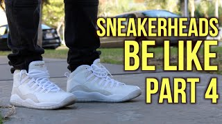 sneakerheads-be-like-part-4